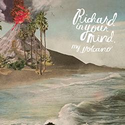 Richard In Your Mind - My Volcano Album Artwork
